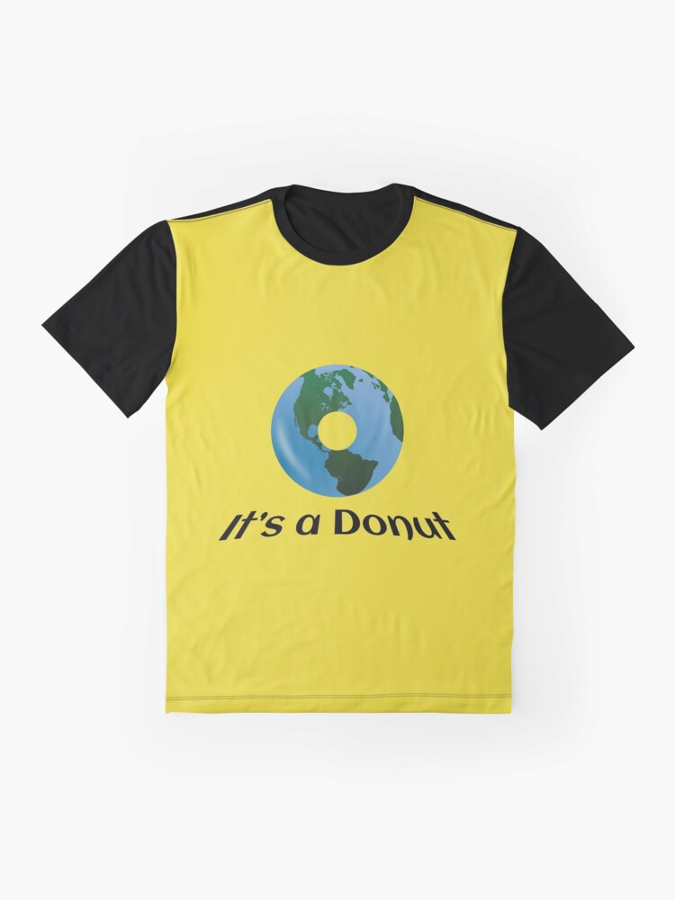Alternate view of Earth is not Flat - it's a Donut! Graphic T-Shirt