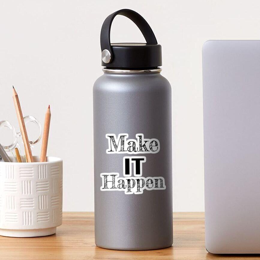 Make it Happen Inspirational Motivational Quote Sticker