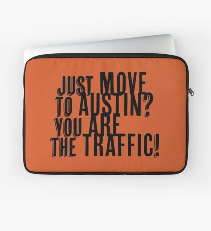 Just Move to Austin? You ARE the Traffic! Laptop Sleeve
