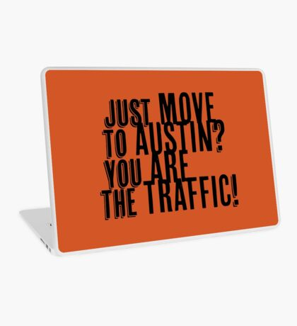 Just Move to Austin? You ARE the Traffic! Laptop Skin