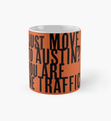 Just Move to Austin? You ARE the Traffic! Mug