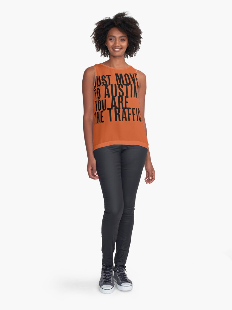 Alternate view of Just Move to Austin? You ARE the Traffic! Sleeveless Top