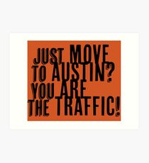 Just Move to Austin? You ARE the Traffic! Art Print