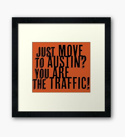 Just Move to Austin? You ARE the Traffic! Framed Print