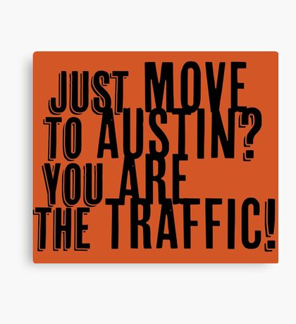 Just Move to Austin? You ARE the Traffic! Canvas Print