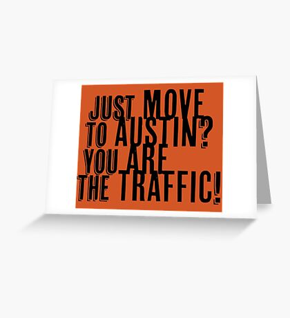 Just Move to Austin? You ARE the Traffic! Greeting Card