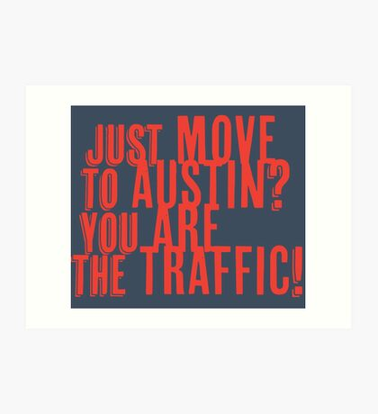 Just Move to Austin? You ARE the Traffic! - Orange Text Art Print