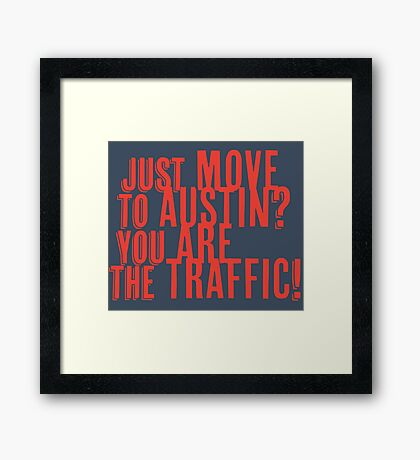 Just Move to Austin? You ARE the Traffic! - Orange Text Framed Print