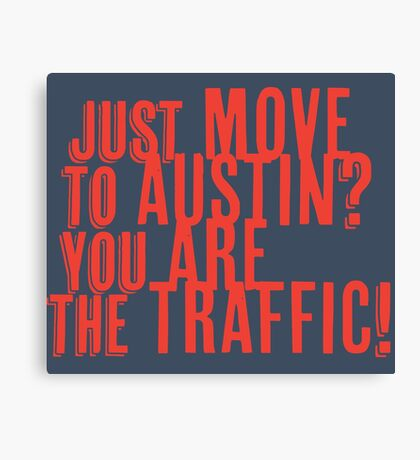 Just Move to Austin? You ARE the Traffic! - Orange Text Canvas Print