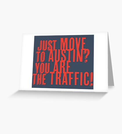 Just Move to Austin? You ARE the Traffic! - Orange Text Greeting Card