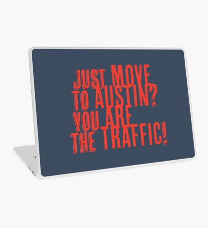 Just Move to Austin? You ARE the Traffic! - Orange Text Laptop Skin
