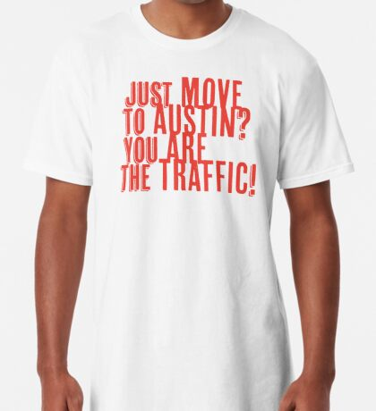 Just Move to Austin? You ARE the Traffic! - Orange Text Long T-Shirt