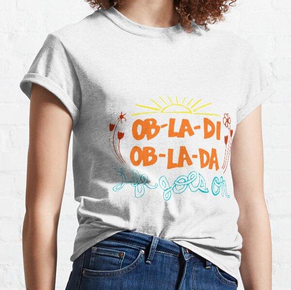 """""""Ob-La-Di Ob-La-Da"""" Design Classic T-Shirt"""