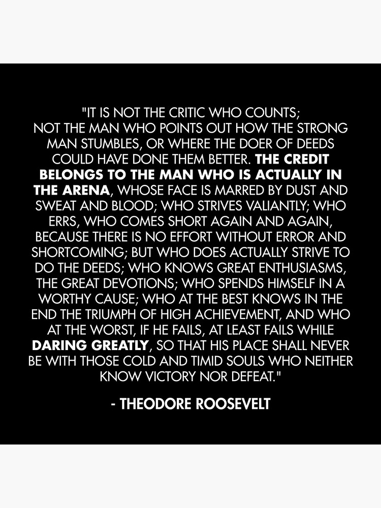 The Man in the Arena / Daring Greatly Quote - Theodore Roosevelt by AlanPun