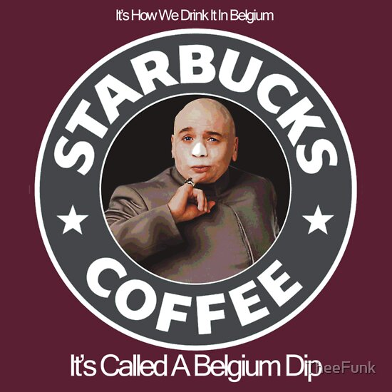 Dr Evil Its Called A Belgium Dip A T Shirt Of Movie Starbucks