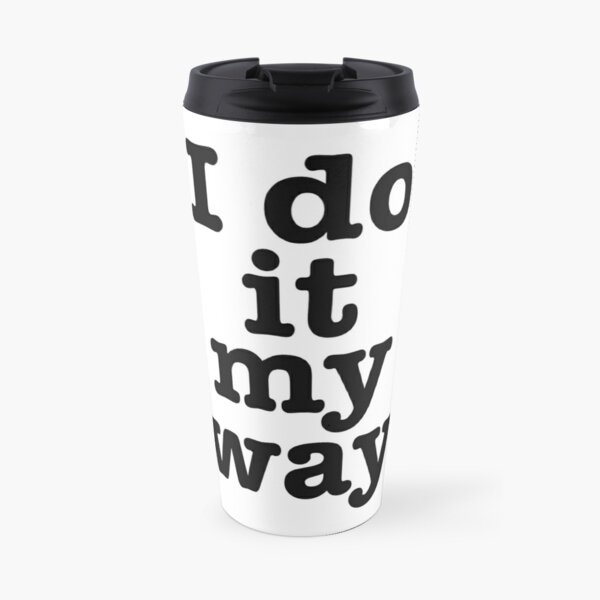 I do it my way Travel Mug
