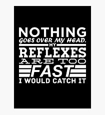 Nothing Goes Over My Head Photographic Print