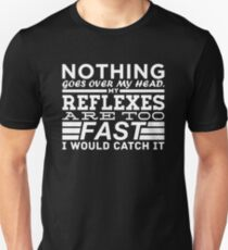 Nothing Goes Over My Head T-Shirt