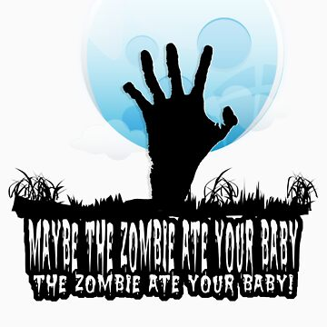 Maybe The Zombie Ate your Baby by ralonzo29