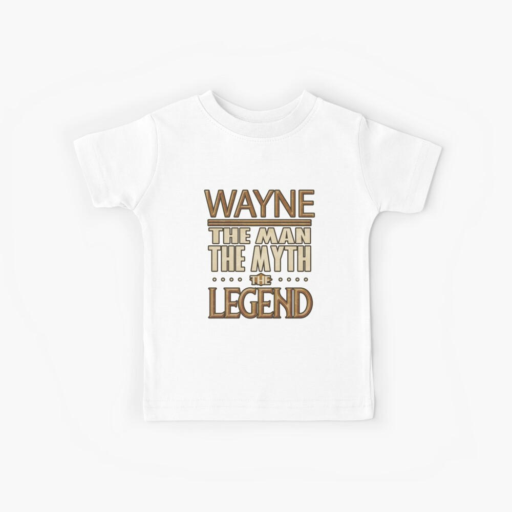 Wayne The Man The Myth The Legend - Gift For Someone Called Wayne Kids T-Shirt
