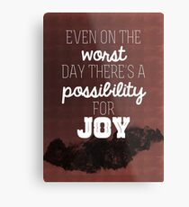 Even on the worst day there's a possibility for joy Metal Print