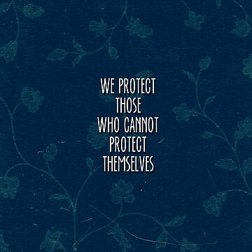 we protect those who cannot protect themselves by rainilyahead