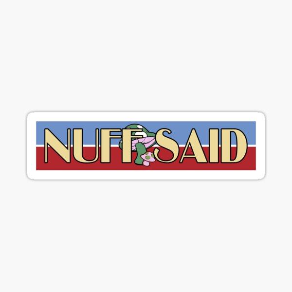 NUFF SAID Sticker