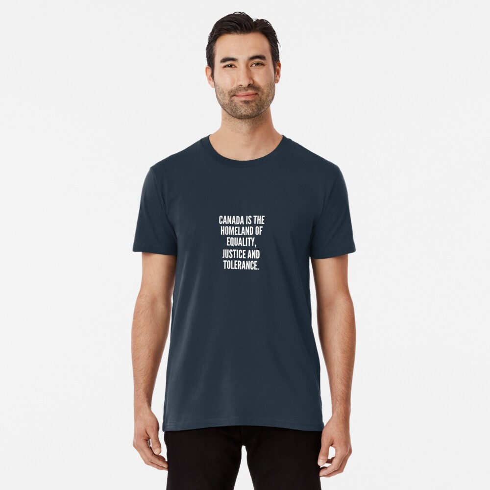 Canada is the homeland of equality justice and tolerance Camiseta premium