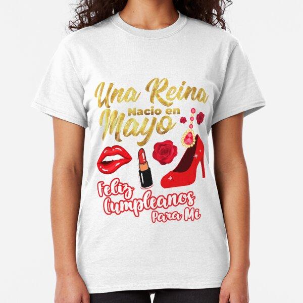 Una Reina Nacio en Mayo Feliz Cumpleanos Classic T-Shirt