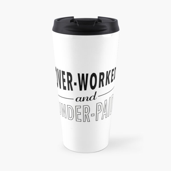 Overworked and Underpaid Travel Mug