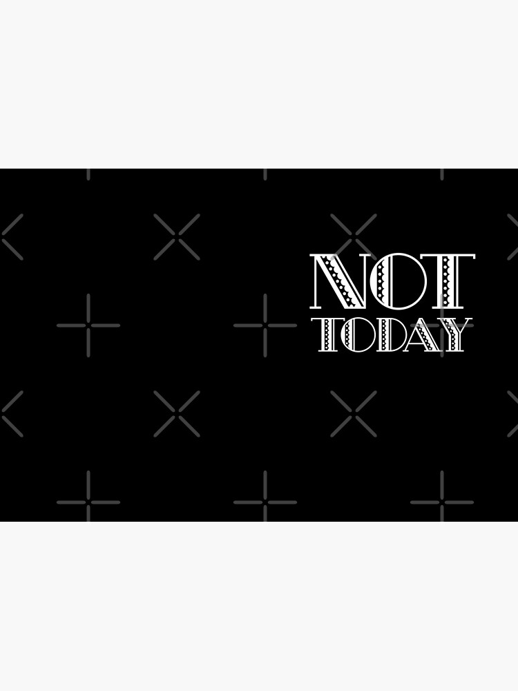 Not Today - TV Fandom - Pop Culture Gift  by LJCM