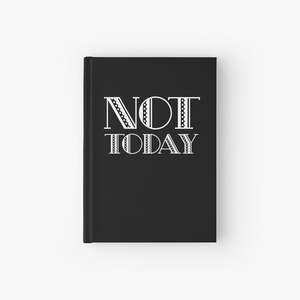 Not Today - TV Fandom - Pop Culture Gift  Hardcover Journal