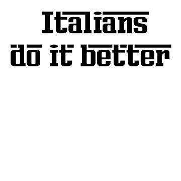 Italians do it better by Ica13
