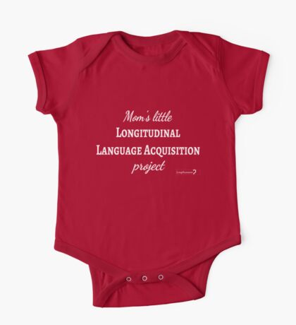 Mom's Little Longitudinal Language Acquisition Project (white text) - for baby linguists Kids Clothes