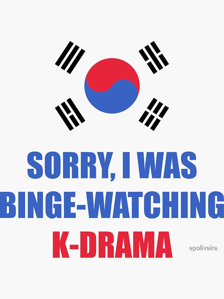 Sorry I was binge watching of K-drama korean flag by epoliveira