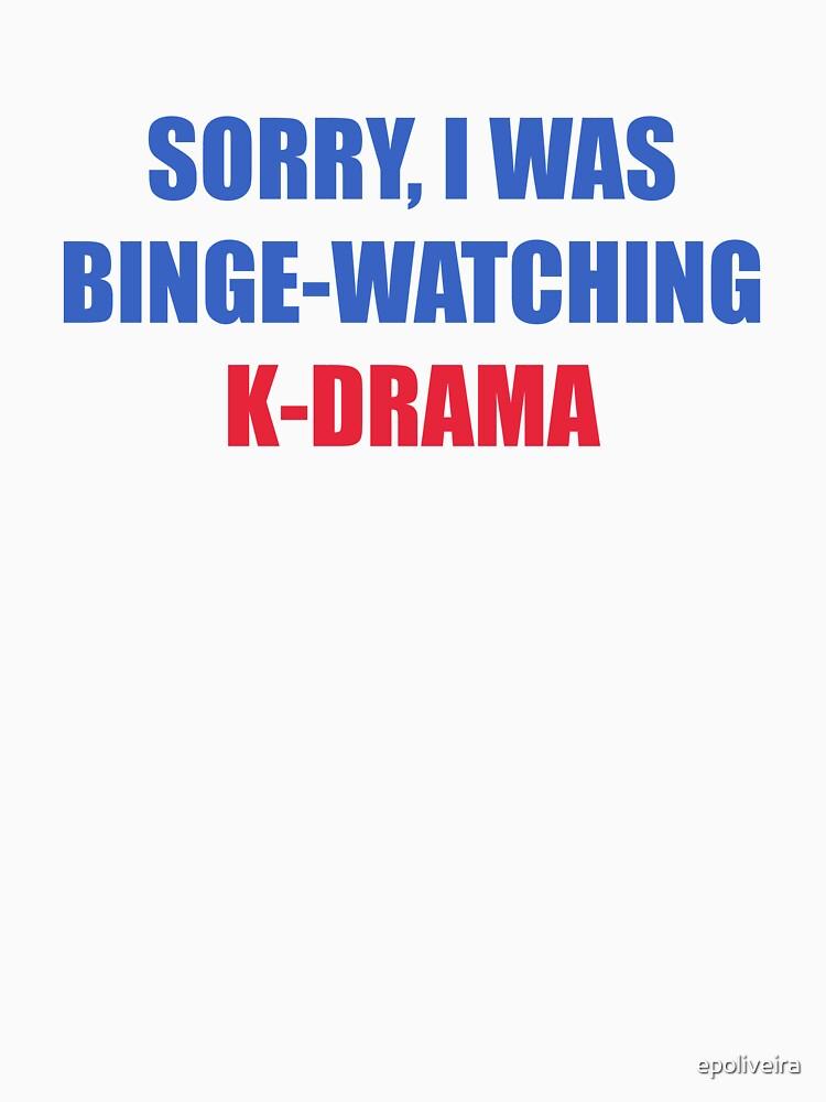 Sorry I was binge watching of K-drama by epoliveira