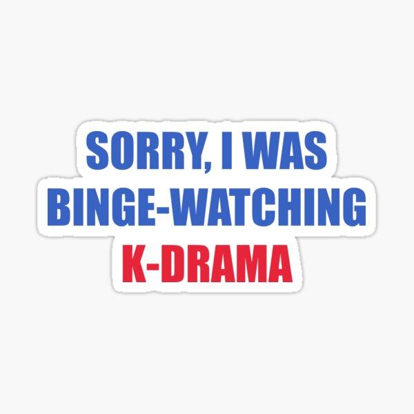 Sorry I was binge watching of K-drama Sticker