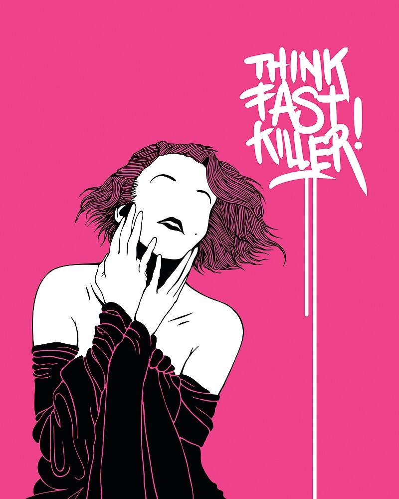 Think Fast, Killer by KILLPAINT