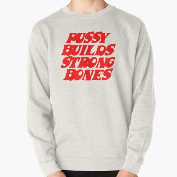 Pussy Builds Strong Bones Pullover Sweatshirt