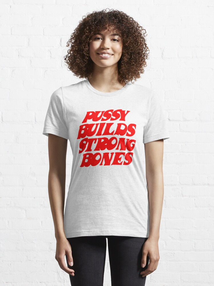 Alternate view of Pussy Builds Strong Bones Essential T-Shirt