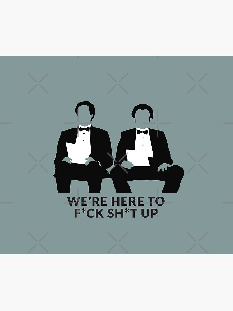 We're Here to F*ck Sh*t Up by Primotees
