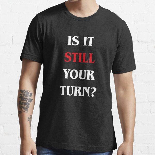 Est-ce toujours ton tour? Jeux de société drôles T-shirt essentiel
