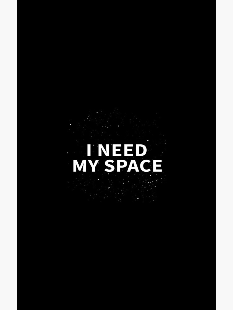 I Need My Space Slogan by chrismick42