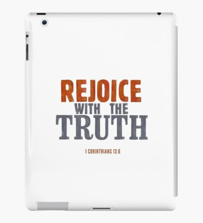 Rejoice with the truth - 1 Corinthians 13:6 iPad Case/Skin