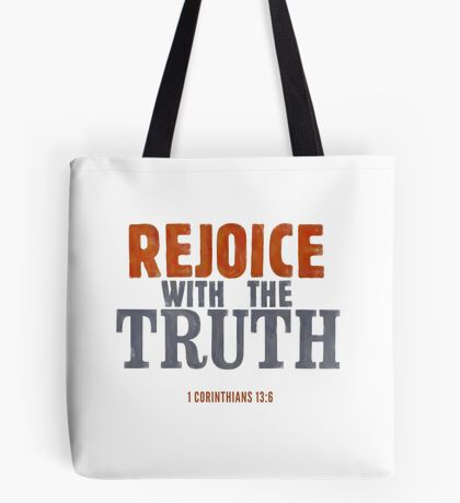 Rejoice with the truth - 1 Corinthians 13:6 Tote Bag