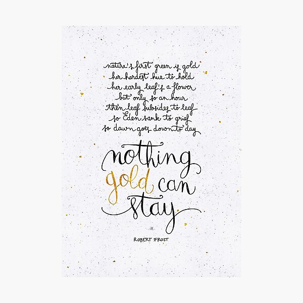 Nothing gold can stay Photographic Print