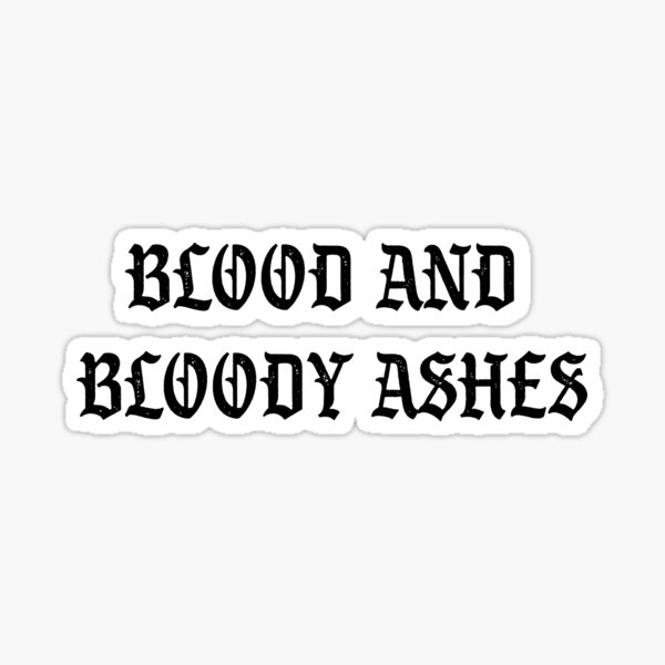 Blood and Bloody Ashes Sticker