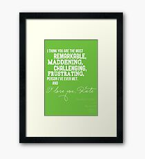 I Love You, Kate. Framed Print