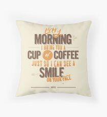 Every morning Throw Pillow