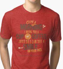 Every morning Tri-blend T-Shirt